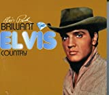 Elvis Presley Brilliant Elvis : Country