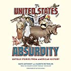 The United States of Absurdity: Untold Stories from American History Hörbuch von Dave Anthony, Gareth Reynolds, Patton Oswalt - foreword Gesprochen von: Dave Anthony, Gareth Reynolds