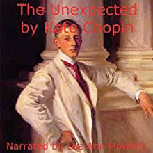 The Unexpected (       UNABRIDGED) by Kate Chopin Narrated by Lee Ann Howlett