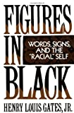 "Figures in Black: Words, Signs, and the ""Racial"" Self (0195060741) by Gates, Henry Louis"