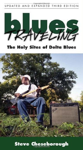 Blues Traveling: The Holy Sites of Delta Blues: The Holy Sites of the Delta Blues