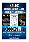 Sales: Communication Skills: Competitive Strategy: 3 Books in 1: World's Best Strategies For Closing More Sales, Mastering Your Communication Skills & ... Strategies For More Sales Growth and Money)