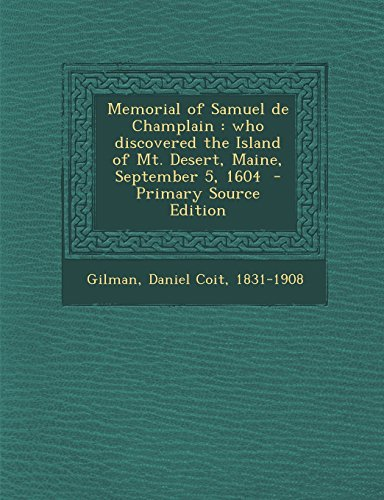 Memorial Of Samuel De Champlain: Who Discovered The Island Of Mt. Desert, Maine, September 5, 1604 - Primary Source Edition