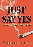 Just Say Yes: A Marijuana Memoir