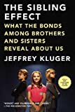 The Sibling Effect: What the Bonds Among Brothers and Sisters Reveal About Us (1594486115) by Kluger, Jeffrey