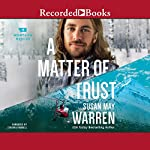 A Matter of Trust: Montana Rescue, Book 3 | Susan May Warren