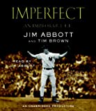 By Tim Brown, Jim Abbott(A)/Jim Abbott(N):Imperfect: An Improbable Life [AUDIOBOOK] (Books on Tape) [AUDIO CD]