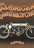American Motorcycle: A Chronological History. Volume 1 1869-1914