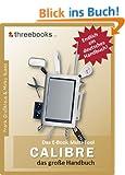 Calibre - das E-Book Multi-Tool - das gro�e Handbuch: E-Books effektiv verwalten, konvertieren und bearbeiten - das meistverkaufte Buch zum Thema!
