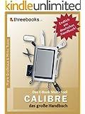 Calibre - das E-Book Multi-Tool - das große Handbuch: E-Books effektiv verwalten, konvertieren und bearbeiten - das meistverkaufte Buch zum Thema! (German Edition)