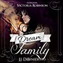 Dream Family: Dreams, Book 4: Volume 4 (       UNABRIDGED) by J. J. DiBenedetto Narrated by Victoria Robinson