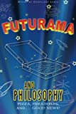 img - for Futurama and Philosophy: Pizza, Paradoxes, and...Good News! book / textbook / text book