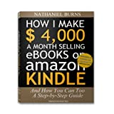 How I make $4,000 a Month selling eBooks on Amazon Kindle - And How You Can Too: A Step by Step Guide