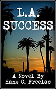 L.A. Success: A Humorous Novel Set In The Quirkiest Of Cities