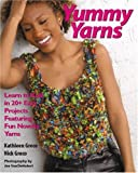 img - for Yummy Yarns: Learn to Knit in 20+ Easy Projects Featuring Fun Novelty Yarns book / textbook / text book