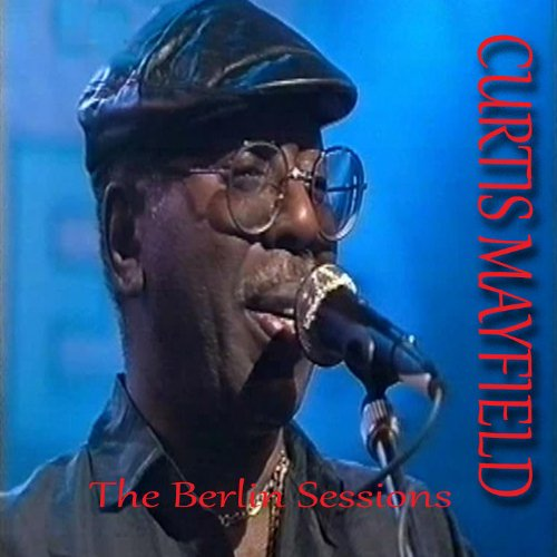 Curtis Mayfield-The Berlin Sessions-WEB-2012-ENTiTLED iNT Download