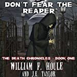Don't Fear the Reaper: The Death Chronicles, Book 1 (       UNABRIDGED) by William F. Houle, J. E. Taylor Narrated by Arron Harrison