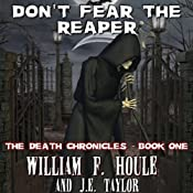 Don't Fear the Reaper: The Death Chronicles, Book 1 | [William F. Houle, J. E. Taylor]