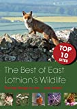 img - for The Best of East Lothian's Wildlife: The Top 10 Sites; What You'll See...and When! book / textbook / text book