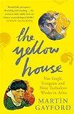 The Yellow House: Van Gogh, Gauguin and Nine Turbulent Weeks in Arles