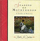 Seasons of Motherhood: A Garden of Memories (1564765377) by Tucker, Ruth A.