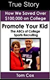 img - for How To Promote Your Kid the Student Athlete - The ABCs of College Sports Recruiting - My True Story on How I Saved Over $100,000 on College book / textbook / text book