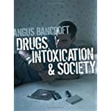 Drugs, Intoxication and Societyby Angus Bancroft