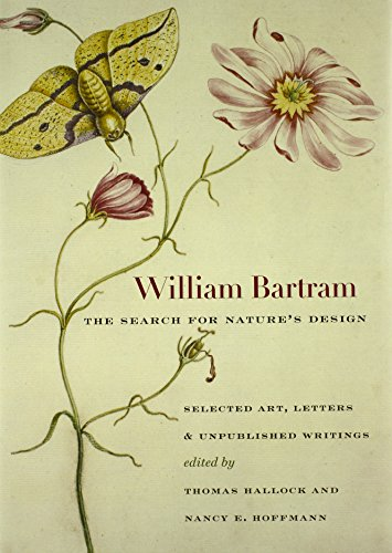William Bartram, The Search for Nature's Design: Selected Art, Letters, and Unpublished Writings (Wormsloe Foundation Nature Book Ser.)