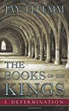 The Books of the Kings: I. Determination: Volume 1