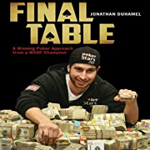 Final Table: A Winning Poker Approach from a WSOP Champion (       UNABRIDGED) by Jonathan Duhamel Narrated by Neil Shah
