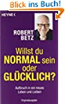 Willst du normal sein oder glcklich?...