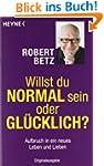 Willst du normal sein oder gl�cklich?...