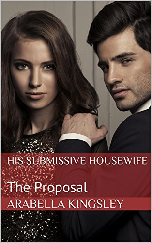 Arabella Kingsley - His Submissive Housewife: The Proposal