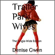 Trailer Park Wives: The Single-Wide Edition (       UNABRIDGED) by Denise Gwen Narrated by Lindsey Corey