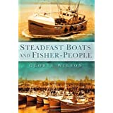 Steadfast Boats and Fisher People by Wilson, Gloria published by The History Press Ltd (2010)