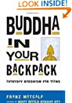 Buddha in Your Backpack: Everyday Bud...