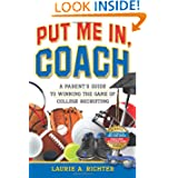 Put Me In, Coach: A Parent's Guide to Winning the Game of College Recruiting