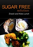 Sugar-Free Solution - Snack and Kids Lunch Recipes - 2 book pack (English Edition)