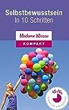 Mehr Selbstbewusstsein - In 10 Schritten zu Selbstbewusstsein, Selbstvertrauen und Selbstwertgefühl