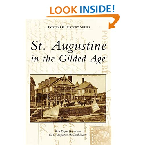 St. Augustine in the Gilded Age (Postcard History: Florida) Beth Rogero Bowen and St. Augustine Historical Society