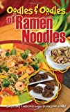 Oodles & Oodles of Ramen Noodles: Surprising & Delicious Ways to Use Your Noodle!