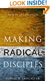 Making Radical Disciples: Make and Multiply Disciples Like Jesus Leading to a Discipleship Movement Using Ten Contagious Discipleship Lessons (Follow Jesus Discipleship Training Book 1)