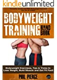 Bodyweight Training Handbook: Bodyweight Exercises, Tips & Tricks to Lose Weight, Build Muscle and Get Fit Fast! (Fitness made Simple by Phil Pierce Book 2)