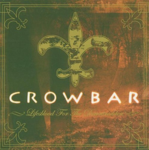 Lifesblood For The Downtrodden by Crowbar (2005-02-08)