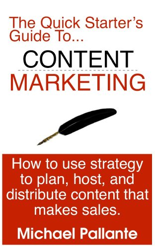 A Quick Starter's Guide to Content Marketing - How to Use Strategy to Plan, Host, and  Distribute Content That Makes Sales PDF