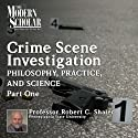 The Philosophy, Practice, and Science of Crime Scene Investigation, Part 1: The Modern Scholar Lecture by Robert C. Shaler