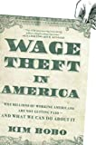 Wage Theft in America: Why Millions of Working Americans Are Not Getting Paid - And What We Can Do About It