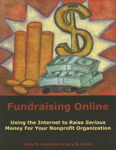 Fundraising Online: Using the Internet to Raise Serious...