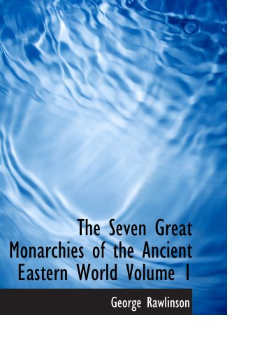 The Seven Great Monarchies of the Ancient Eastern World  Volume 1: Chaldaea