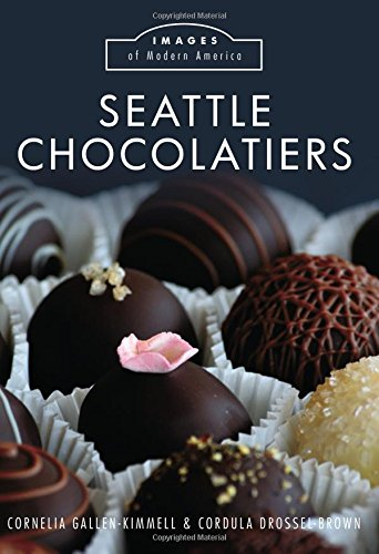 Seattle Chocolatiers (Images of Modern America) by Cornelia Gallen-Kimmell, Cordula Drossel-Brown